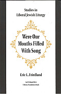 Were Our Mouths Filled with Song: Studies in Liberal Jewish Liturgy