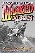 I Was That Masked Man Clayton Moore