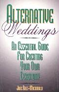 Alternative Weddings An Essential Guide for Creating Your Own Ceremony