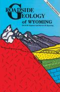 Roadside Geology of Wyoming 2ND Edition