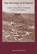 Mystery of E Troop Custers Gray Horse Company at the Little Bighorn