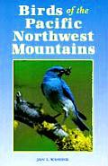 Birds of the Pacific Northwest Mountains: The Cascade Range, the Olympic Mountains, Vancouver Island, and the Coast Mountains
