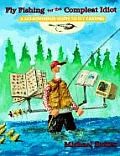 Fly Fishing for the Compleat Idiot A No Nonsense Guide to Fly Casting