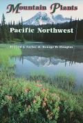 Mountain Plants of the Pacific Northwest A Field Guide to Washington Western British Columbia & Southeastern Alaska