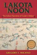 Lakota Noon The Indian Narrative of Custers Defeat