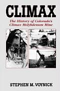 Climax: The History Of Colorado's Climax Molybdenum Mine by Stephen M. Voynick