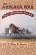 Arikara War The First Plains Indian War 1823
