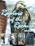 Raptors of the Rockies: Biology of the Birds of Prey and Species Accounts of the Raptors of the Rockies