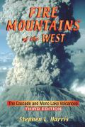 Fire Mountains of the West The Cascade & Mono Lake Volcanoes 3rd edition