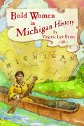 Bold Women In Michigan History (Bold Women In History) by Virginai Law Burns