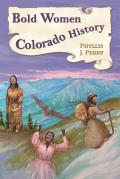 Bold Women In Colorado History (Bold Women In History) by Phyllis J. Perry