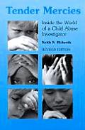 Tender Mercies : Inside the World of a Child Abuse Investigator (Rev 98 Edition)