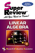 Super Reviews: Linear Algebra (Super Reviews; All You Need to Know)
