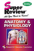 Super Review All You Need to Know Anatomy & Physiology