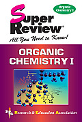 Organic Chemistry I (Super Reviews; All You Need to Know) Cover