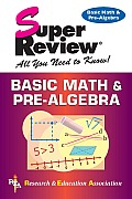 Basic Math & Pre Algebra Super Review REA
