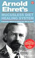 """Mucusless Diet Healing System: """"Master Key"""" to Superior Health"""