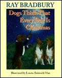 Dogs Think That Everyday Is Christmas