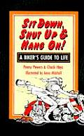 Sit Down Shut Up & Hang On A Bikers Guide to Life