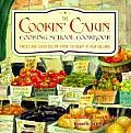 Cookin Cajun Cooking School Cookbook Creole & Cajun Cuisine from the Heart of New Orleans