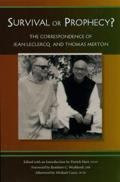 Survival or Prophecy?: The Correspondence of Jean Leclercq and Thomas Merton