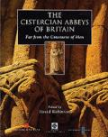 The Cistercian Abbeys of Britain: Far from the Concourse of Men