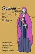 Symeon the New Theologian: The Theological and Practical Treatises and the Three Theological Discourses
