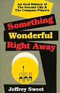 Something Wonderful Right Away An Oral History of the Second City & the Compass Players