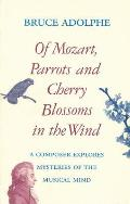Of Mozart Parrots Cherry Blossoms in the Wind A Composer Explores Mysteries of the Musical Mind