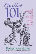 Ballet 101: Complete Guide To Learnig and ... (05 Edition)