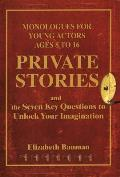 Private Stories Monologues for Young Actors Ages 8 to 16 & the Seven Key Questions to Unlock Your Imagination