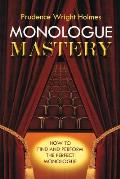 Monologue Mastery: The Actor's Guide to Selecting and Performing Monologues