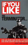 If you like the The Terminator...here are over 200 movies, TV shows, and other oddities that you will love.