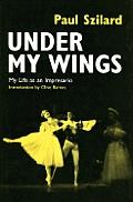 Under My Wings My Life as an Impresario