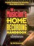 The Musician's Home Recording Handbook: Practical Techniques for Recording Great Music at Home