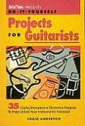 Do It Yourself Projects for Guitarists 35 Useful Inexpensive Electronic Projects to Help Unlock Your Instruments Potential