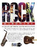 Rock Hardware: The Story of Rock Instrumentation from the 1950s to the 1990s: The Great...