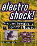 Electro Shock!: Groundbreakers of Electronica