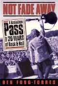 Not Fade Away A Backstage Pass to 20 Years of Rock & Roll