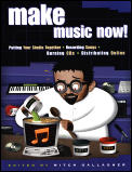 Make Music Now Putting Your Studio Together Recording Songs Burning CDs & Distributing Online