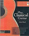 Play Classical Guitar A Complete Guide for Mastering Classical Guitar With CD