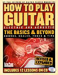 How to Play Guitar Electric & Acoustic The Basics & Beyond With CD with 12 Lessons from Top Players