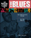 All Music Guide to the Blues The Definitive Guide to the Blues