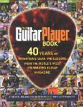 Guitar Player Book 40 Years of Interviews Gear & Lessons from the Worlds Most Celebrated Guitar Magazine