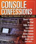 Console Confessions The Great Music Producers in Their Own Words