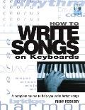 How to Write Songs on Keyboards A Complete Course to Help You Write Better Songs With CD