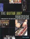 The Guitar Amp Handbook: Understanding Amplifiers and Getting Great Sounds