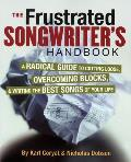 The Frustrated Songwriter's Handbook: A Radical Guide to Cutting Loose, Overcoming Blocks, and Writing the Best Songs of Your Life