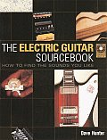 Electric Guitar Sourcebook How to Find the Sounds You Like With CD