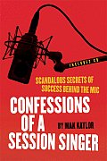 Confessions of a Session Singer Scandalous Secrets of Success Behind the MIC With CD Included